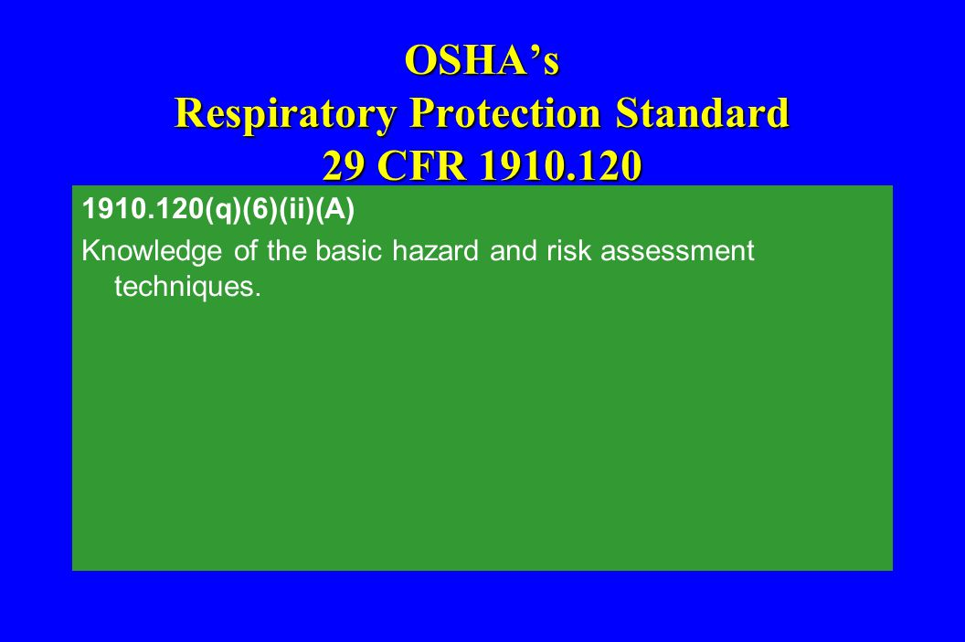 OSHA's Respiratory Protection Standard 29 CFR 1910.120 1910.120(q)(6)(ii)(A) Knowledge of the basic hazard and risk assessment techniques.