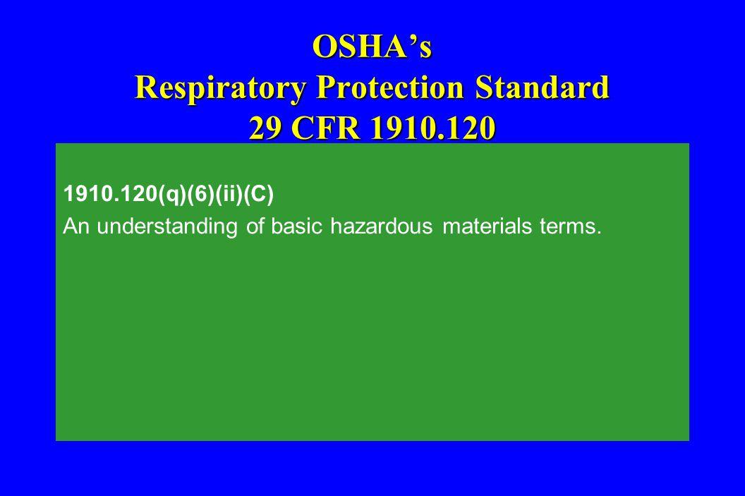 OSHA's Respiratory Protection Standard 29 CFR 1910.120 1910.120(q)(6)(ii)(C) An understanding of basic hazardous materials terms.