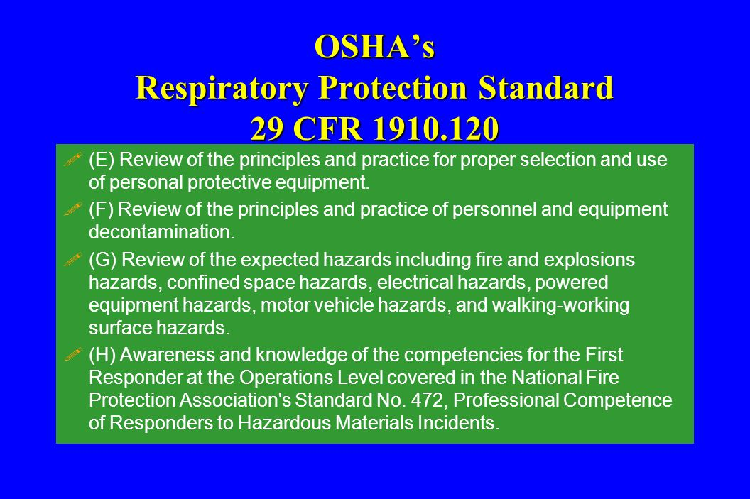 OSHA's Respiratory Protection Standard 29 CFR 1910.120 !(E) Review of the principles and practice for proper selection and use of personal protective