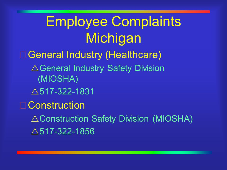 Employee Complaints Michigan General Industry (Healthcare)  General Industry Safety Division (MIOSHA)  Construction  Construction Safety Division (MIOSHA) 
