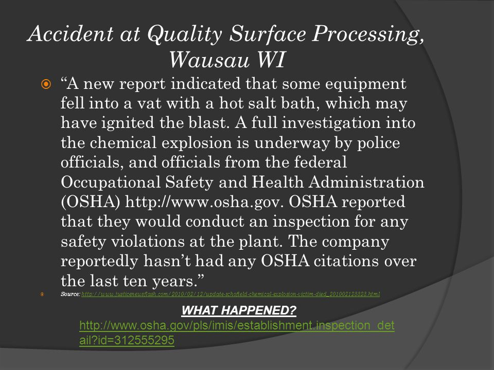 Accident at Quality Surface Processing, Wausau WI  A new report indicated that some equipment fell into a vat with a hot salt bath, which may have ignited the blast.