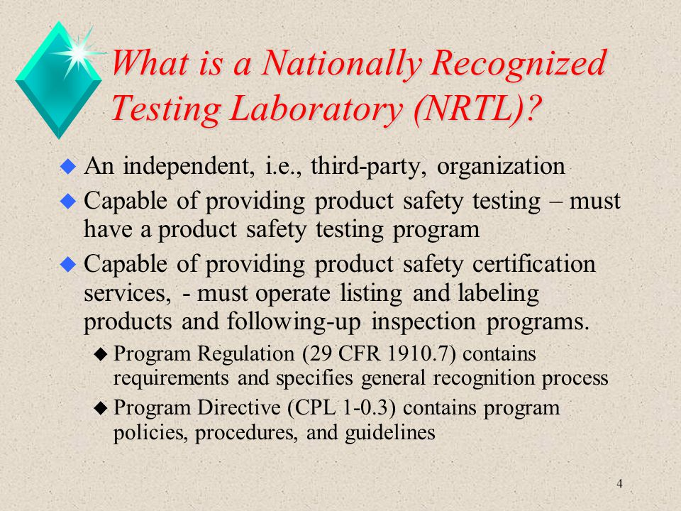 4 What is a Nationally Recognized Testing Laboratory (NRTL)? u An independent, i.e., third-party, organization u Capable of providing product safety t