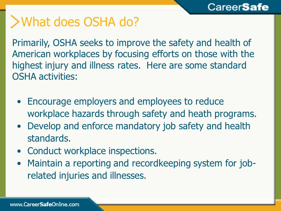 www.CareerSafeOnline.com Encourage employers and employees to reduce workplace hazards through safety and heath programs.