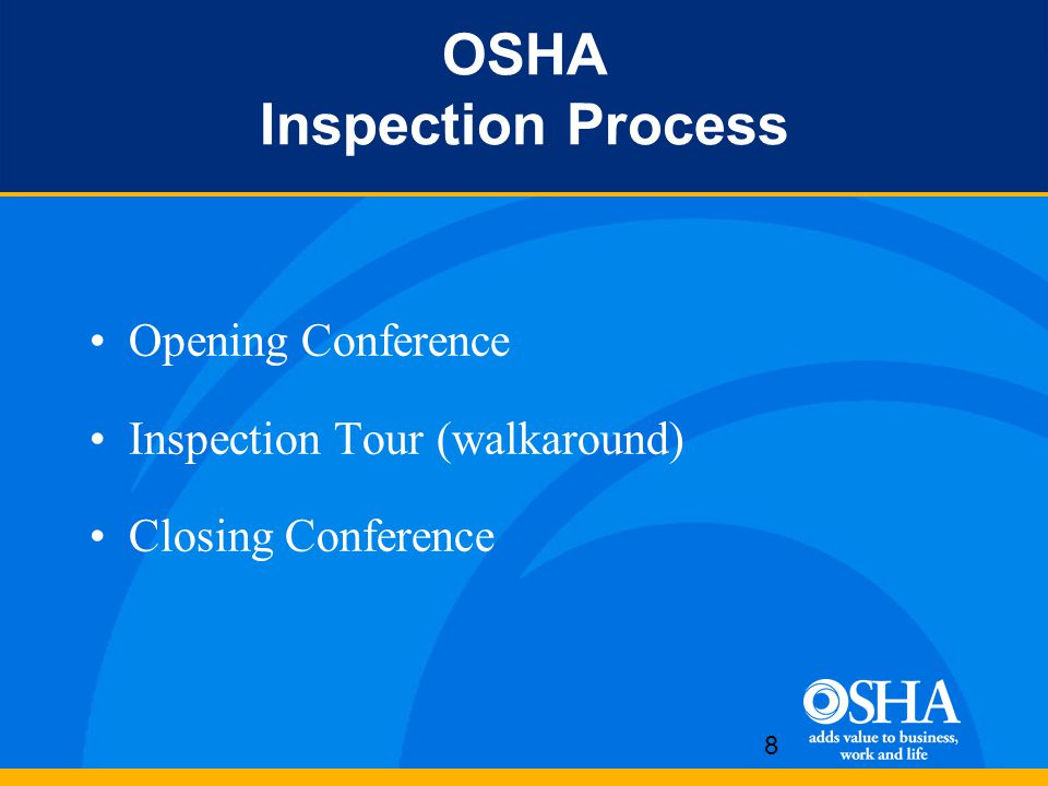 8 OSHA Inspection Process Opening Conference Inspection Tour (walkaround) Closing Conference