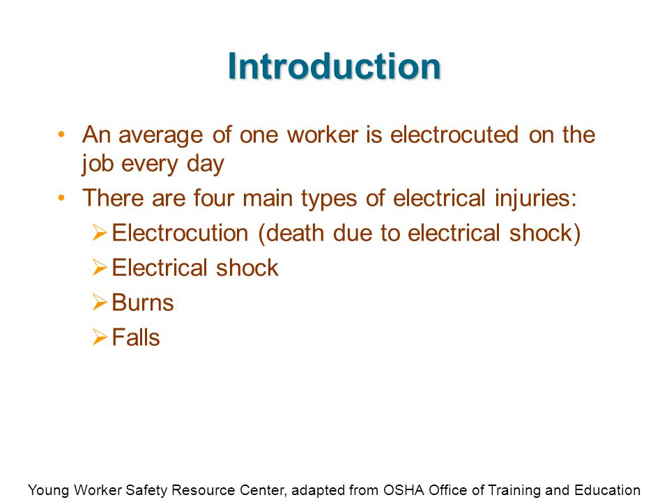 Young Worker Safety Resource Center, adapted from OSHA Office of Training and Education Hazard Control: Grounding Grounding provides a safe pathway for electricity to travel Proper grounding helps prevent electrical shock If you come into contact with an improperly grounded electrical device, YOU WILL BE SHOCKED Double insulated tools do not need to be grounded