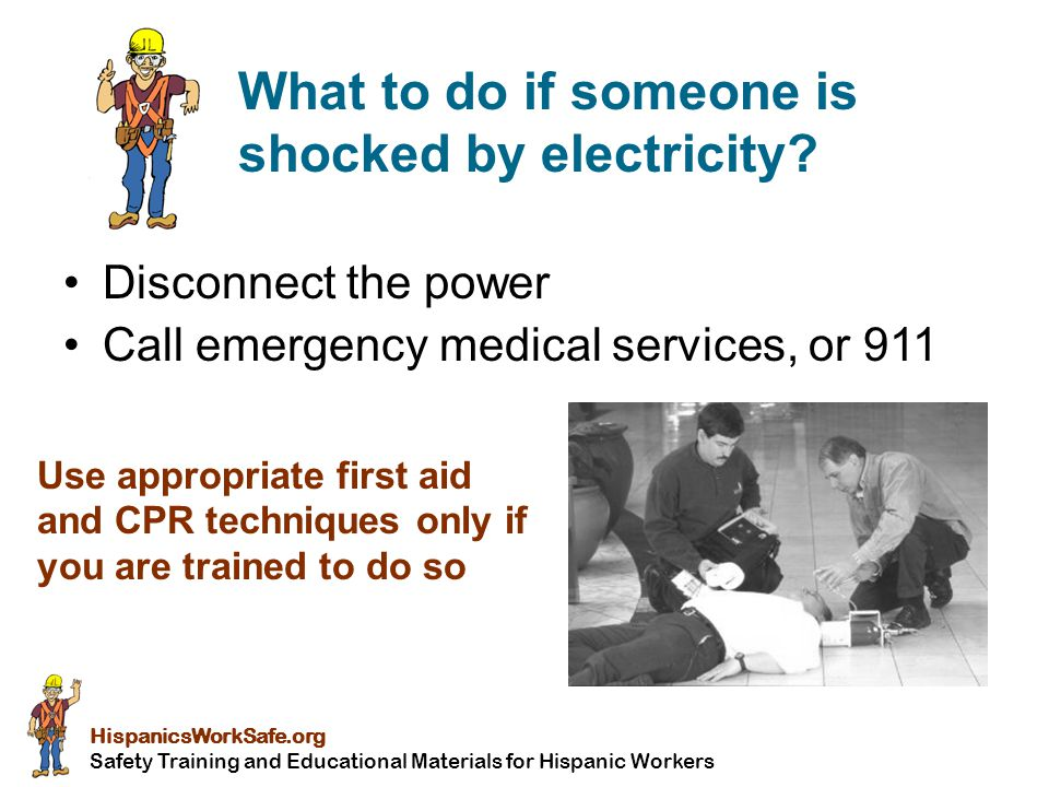 HispanicsWorkSafe.org Safety Training and Educational Materials for Hispanic Workers What to do if someone is shocked by electricity.