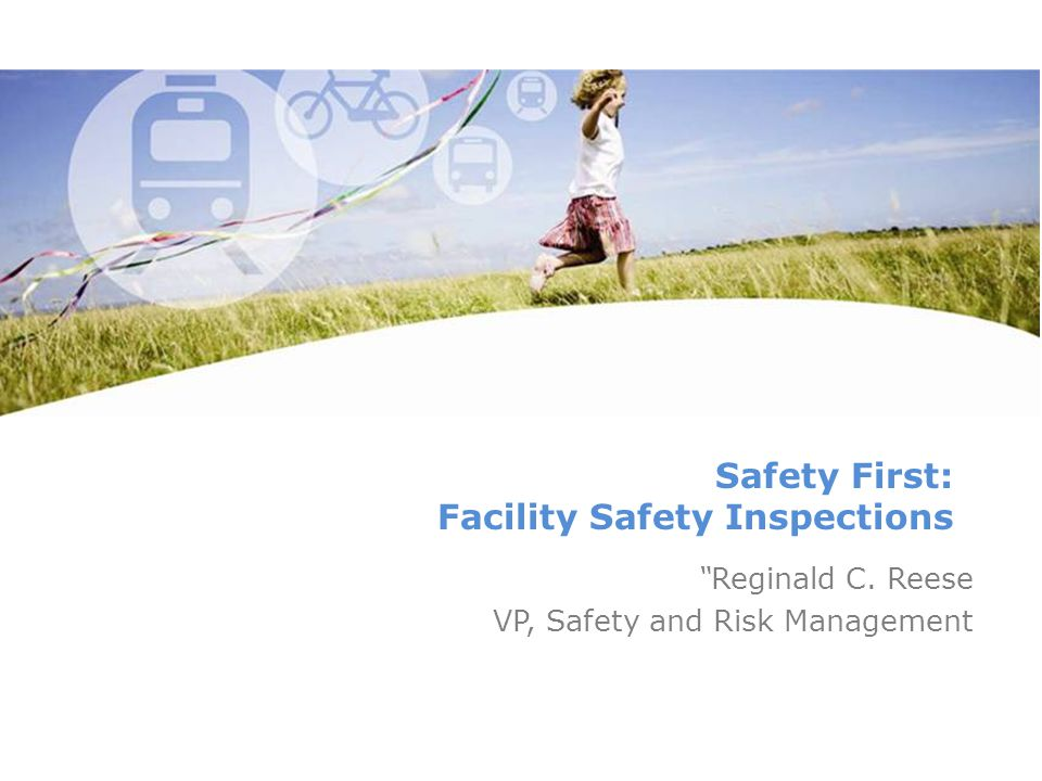 Safety First: Facility Safety Inspections Reginald C. Reese VP, Safety and Risk Management