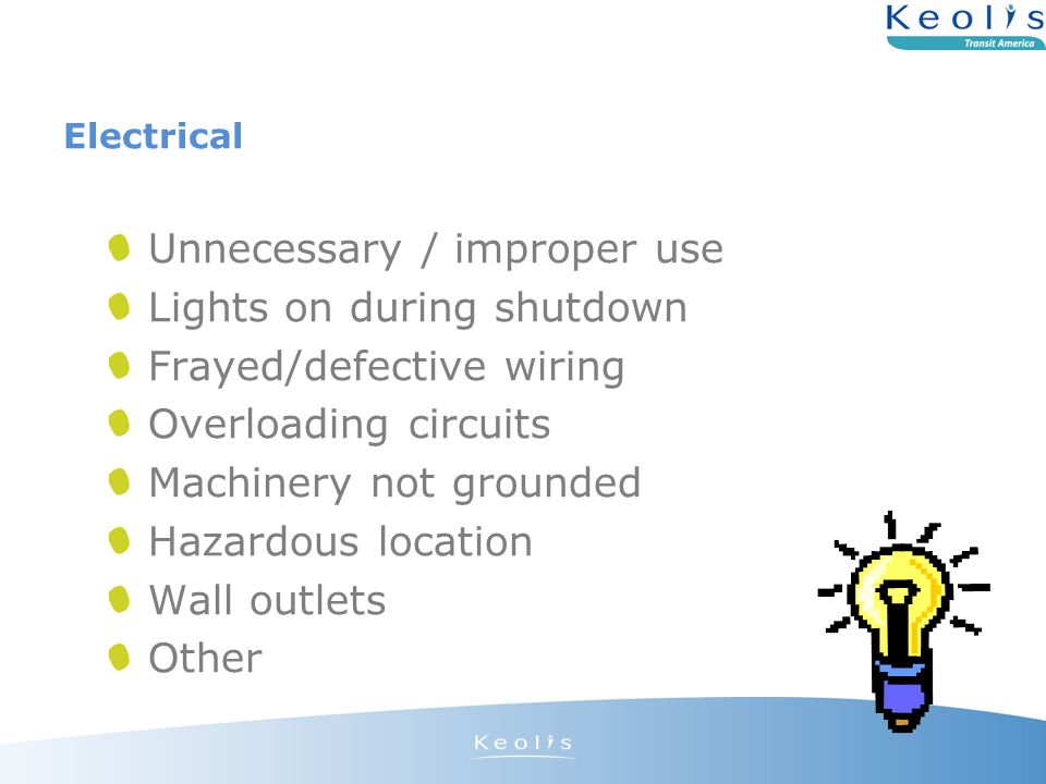 Electrical Unnecessary / improper use Lights on during shutdown Frayed/defective wiring Overloading circuits Machinery not grounded Hazardous location Wall outlets Other