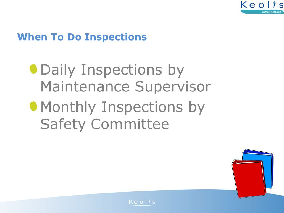 When To Do Inspections Daily Inspections by Maintenance Supervisor Monthly Inspections by Safety Committee