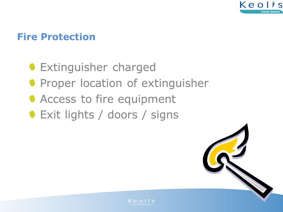 Fire Protection Extinguisher charged Proper location of extinguisher Access to fire equipment Exit lights / doors / signs