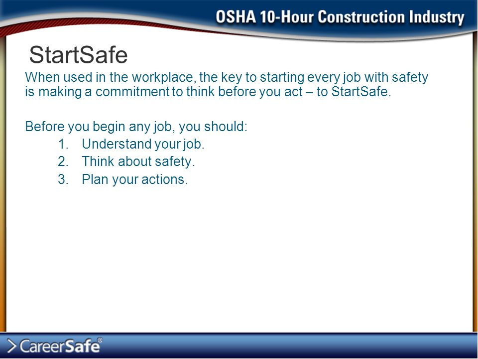 When used in the workplace, the key to starting every job with safety is making a commitment to think before you act – to StartSafe. Before you begin