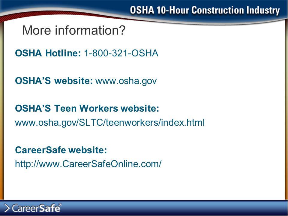 More information? OSHA Hotline: 1-800-321-OSHA OSHA'S website: www.osha.gov OSHA'S Teen Workers website: www.osha.gov/SLTC/teenworkers/index.html Care