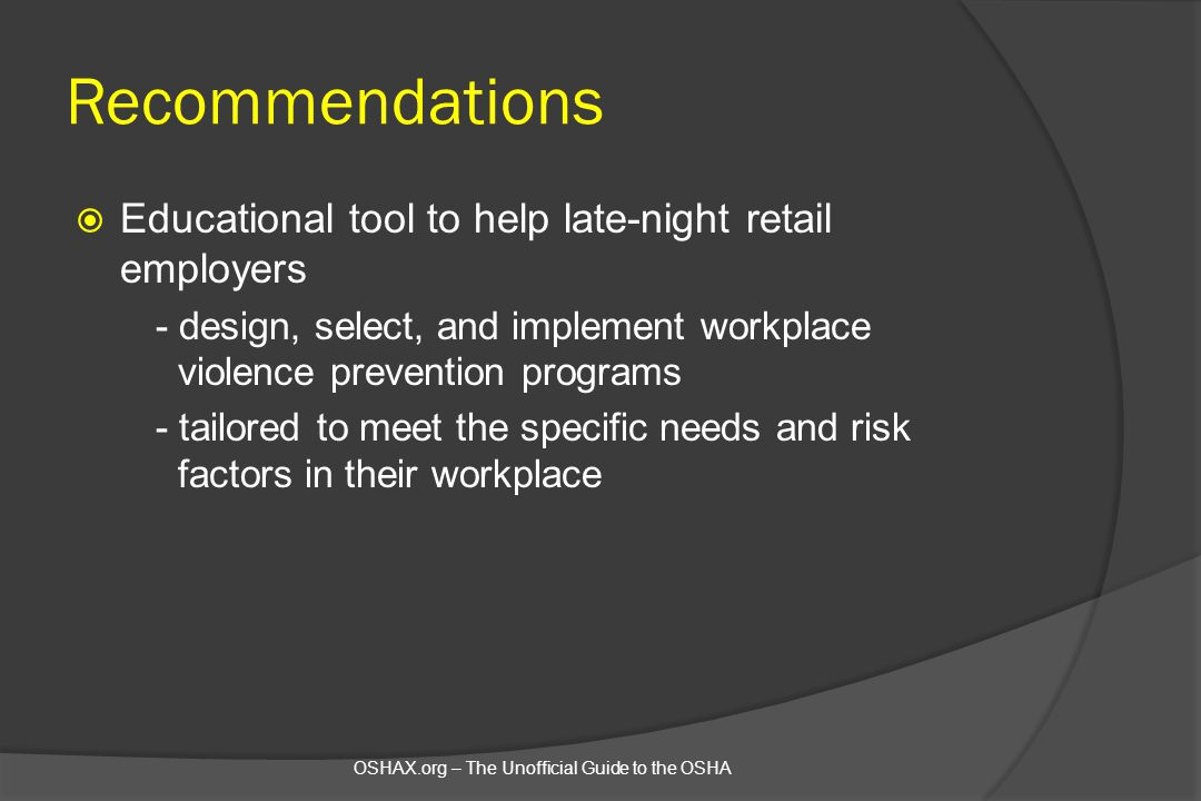 Recommendations  Educational tool to help late-night retail employers - design, select, and implement workplace violence prevention programs - tailor