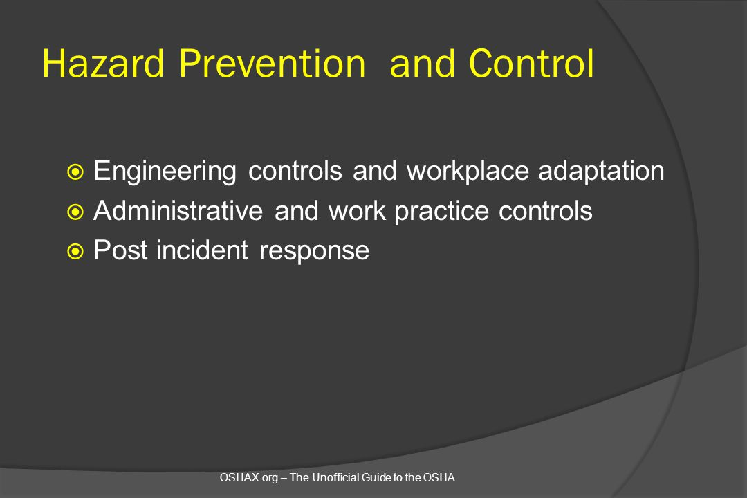 Hazard Prevention and Control  Engineering controls and workplace adaptation  Administrative and work practice controls  Post incident response OSH