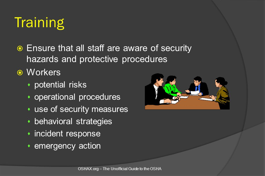 Training  Ensure that all staff are aware of security hazards and protective procedures  Workers s potential risks s operational procedures s use of