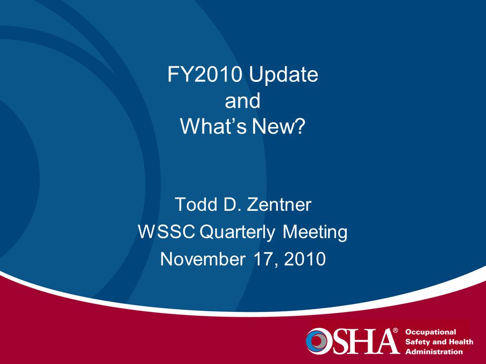 FY2010 Update and What's New Todd D. Zentner WSSC Quarterly Meeting November 17, 2010