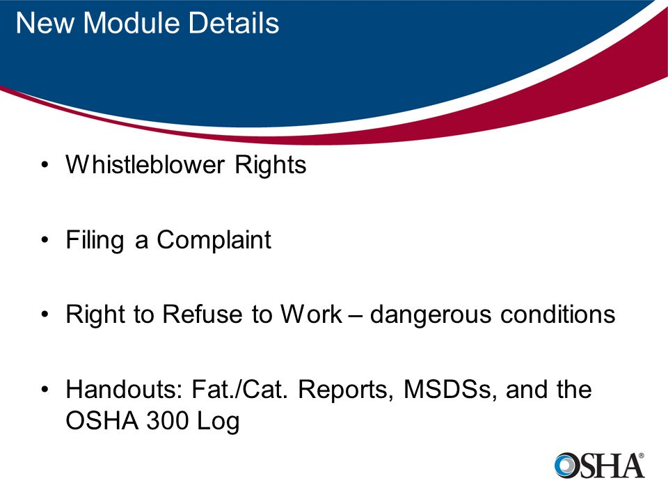 New Module Details Whistleblower Rights Filing a Complaint Right to Refuse to Work – dangerous conditions Handouts: Fat./Cat.