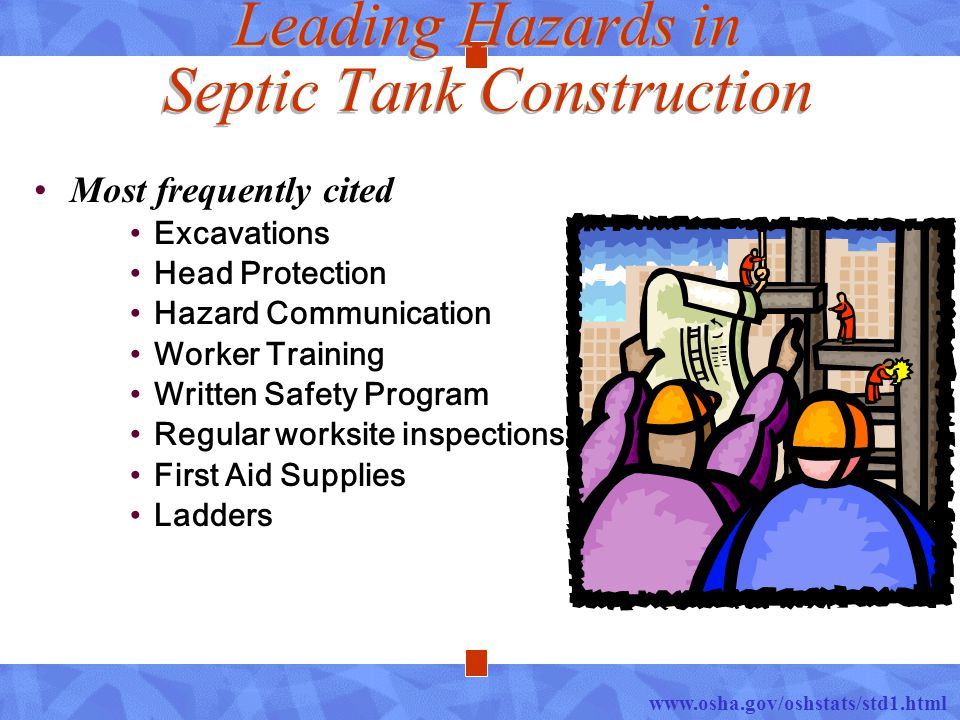 Leading Hazards in Septic Tank Construction Most frequently cited Excavations Head Protection Hazard Communication Worker Training Written Safety Prog