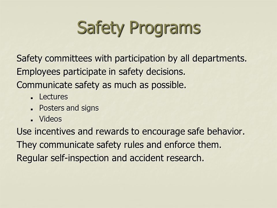Safety Programs Safety committees with participation by all departments. Employees participate in safety decisions. Communicate safety as much as poss