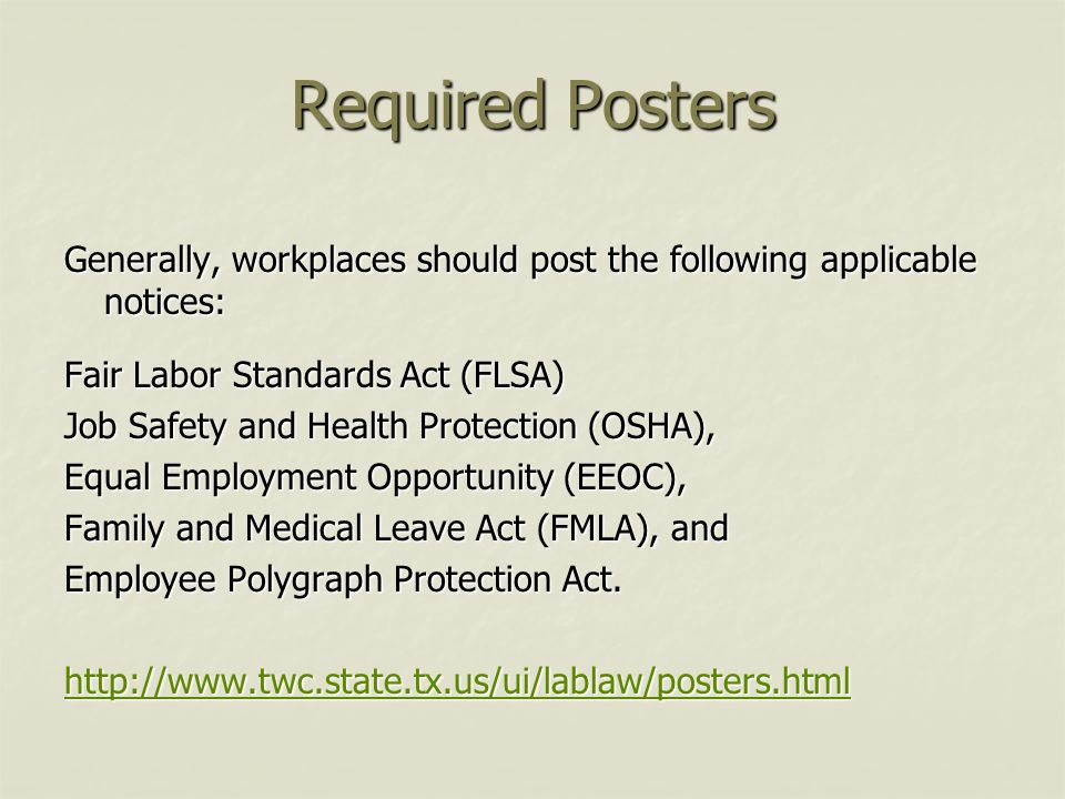 Required Posters Generally, workplaces should post the following applicable notices: Fair Labor Standards Act (FLSA) Job Safety and Health Protection