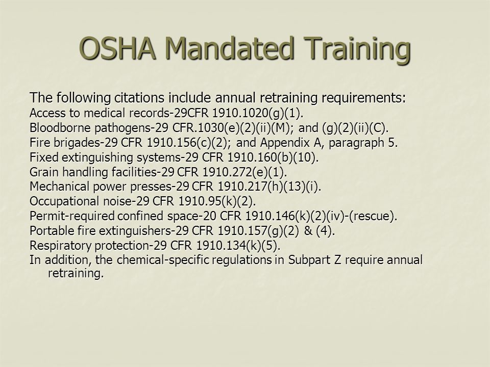 OSHA Mandated Training The following citations include annual retraining requirements: Access to medical records-29CFR 1910.1020(g)(1). Bloodborne pat