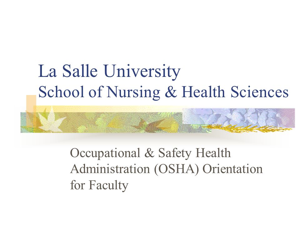 La Salle University School of Nursing & Health Sciences Occupational & Safety Health Administration (OSHA) Orientation for Faculty