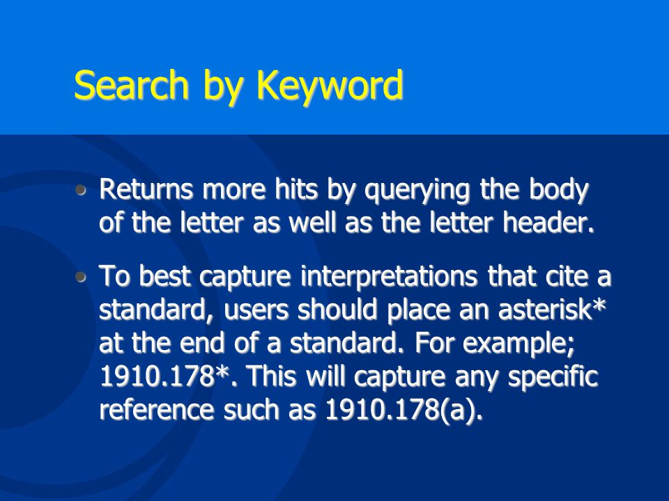 The Standards Interpretation Database allow you to search for letters 3 different ways Information Date Standard Number Word(s) / Phrase