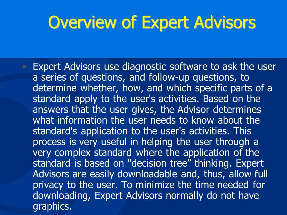 OSHA Expert Advisors Powerful, interactive softwarePowerful, interactive software Helps user identify and understand common occupational safety and health hazardsHelps user identify and understand common occupational safety and health hazards Some advisors prepare customized report for end userSome advisors prepare customized report for end user