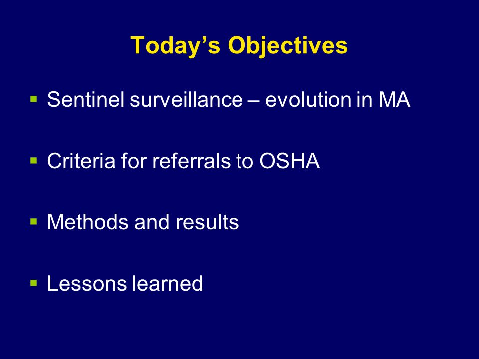 Today's Objectives  Sentinel surveillance – evolution in MA  Criteria for referrals to OSHA  Methods and results  Lessons learned