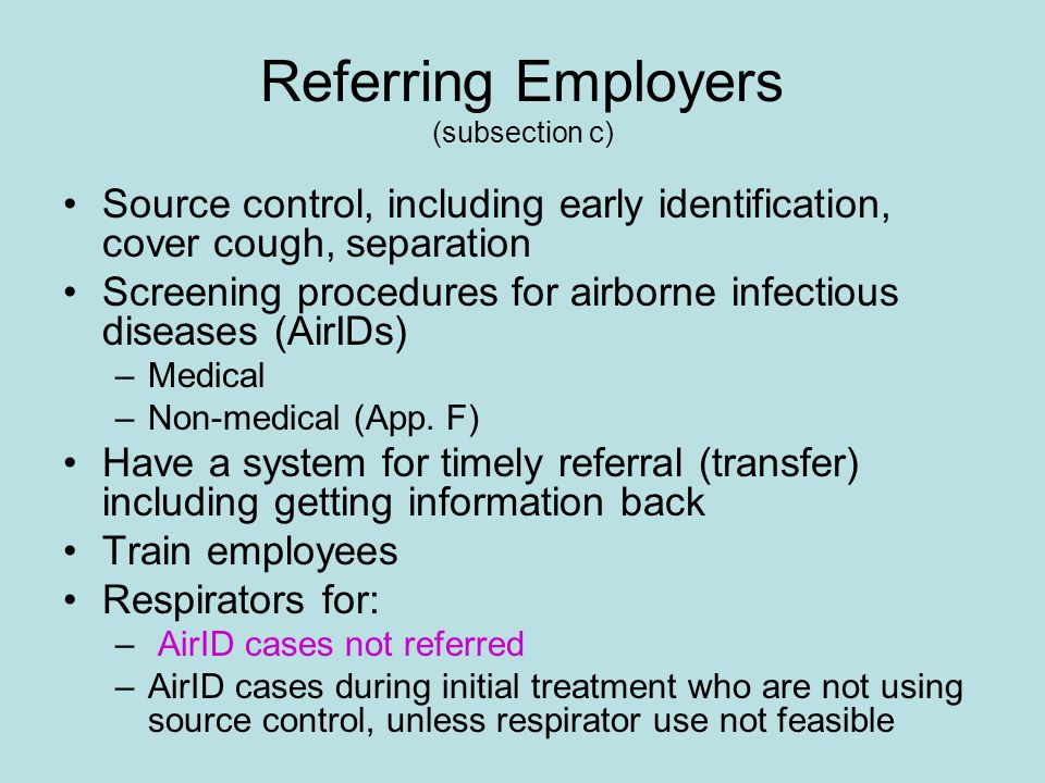 Referring Employers (subsection c) Source control, including early identification, cover cough, separation Screening procedures for airborne infectious diseases (AirIDs) –Medical –Non-medical (App.