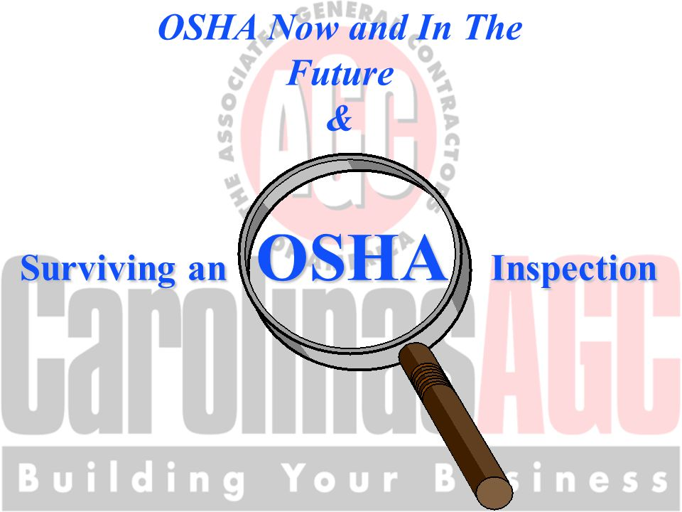 Surviving an OSHA Inspection OSHA Now and In The Future &