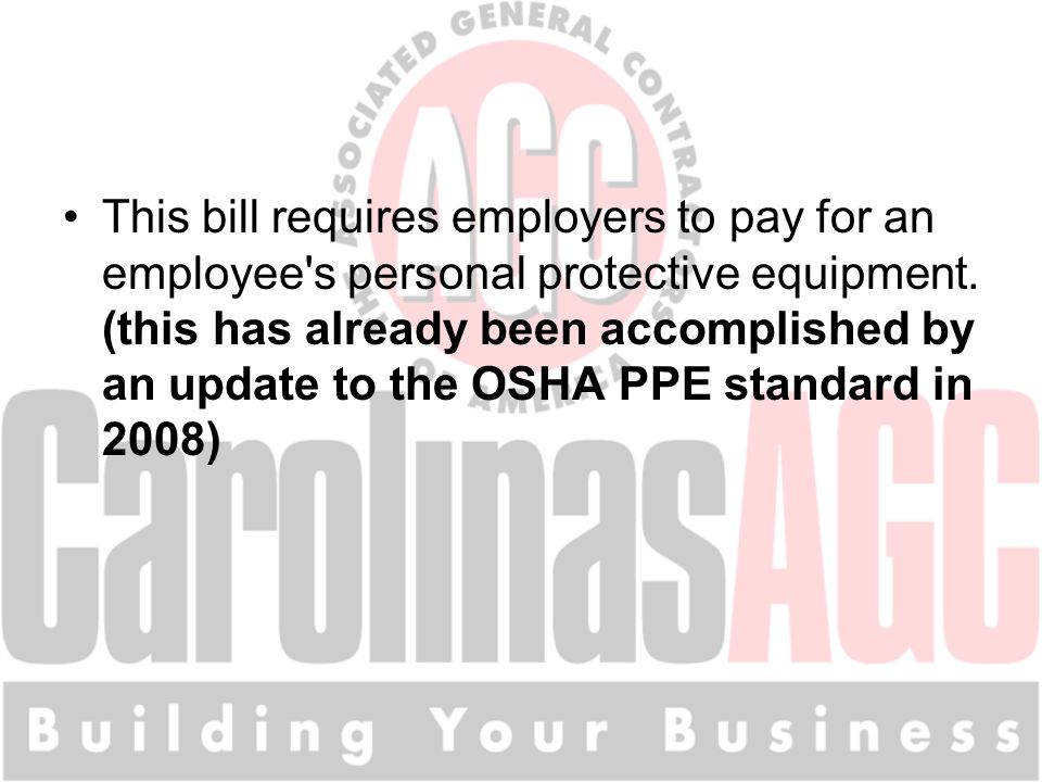 This bill requires employers to pay for an employee's personal protective equipment. (this has already been accomplished by an update to the OSHA PPE