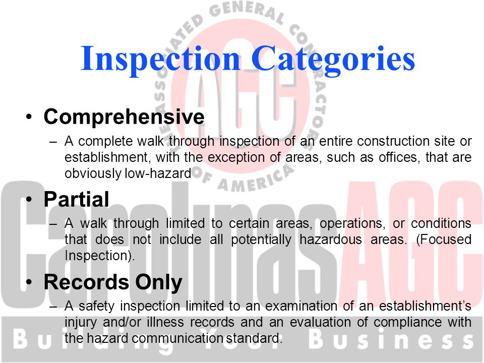 Comprehensive –A complete walk through inspection of an entire construction site or establishment, with the exception of areas, such as offices, that are obviously low-hazard Partial –A walk through limited to certain areas, operations, or conditions that does not include all potentially hazardous areas.