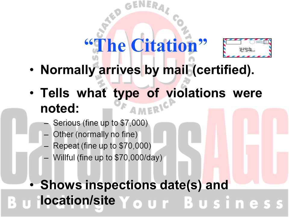 """The Citation"" Normally arrives by mail (certified). Tells what type of violations were noted: –Serious (fine up to $7,000) –Other (normally no fine)"
