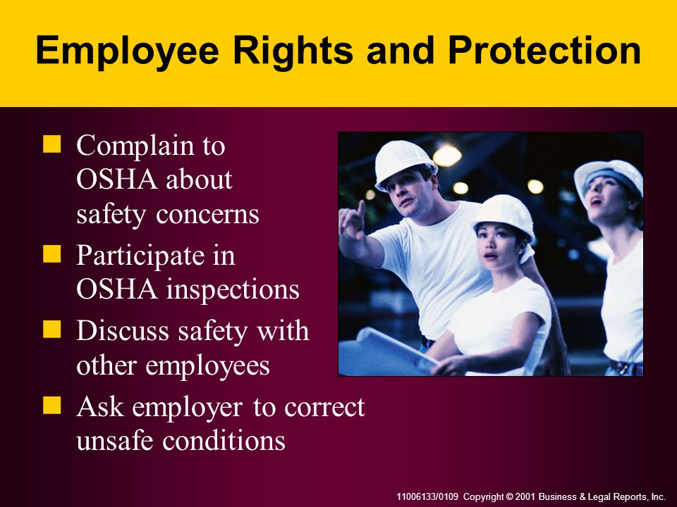 11006133/0109 Copyright © 2001 Business & Legal Reports, Inc. Employee Rights and Protection Complain to OSHA about safety concerns Participate in OSH