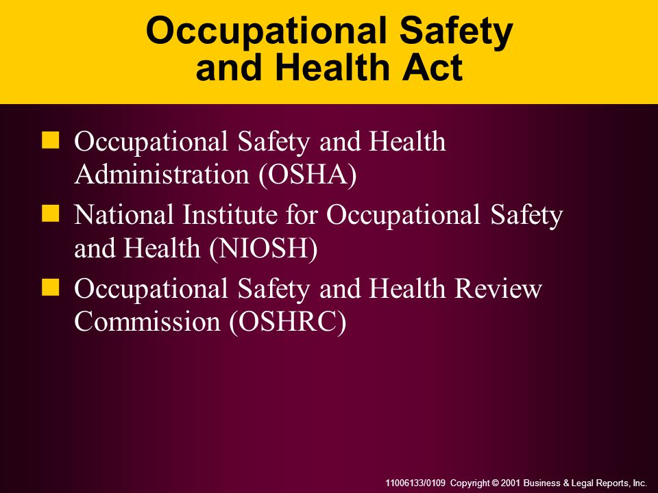 11006133/0109 Copyright © 2001 Business & Legal Reports, Inc. Occupational Safety and Health Act Occupational Safety and Health Administration (OSHA)
