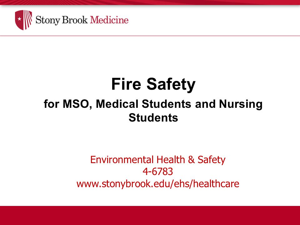 Environmental Health & Safety 4-6783 www.stonybrook.edu/ehs/healthcare Fire Safety for MSO, Medical Students and Nursing Students