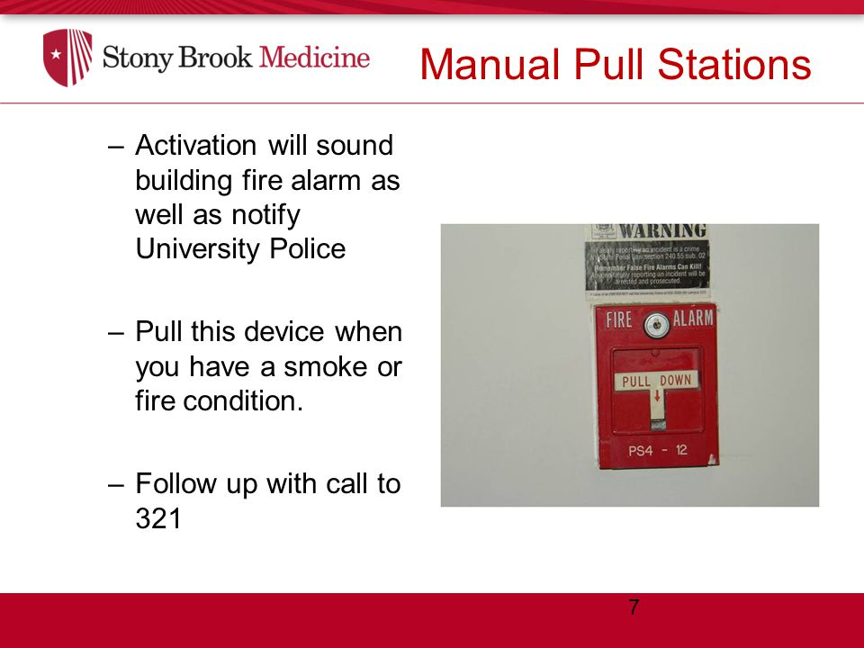 Manual Pull Stations –Activation will sound building fire alarm as well as notify University Police –Pull this device when you have a smoke or fire condition.