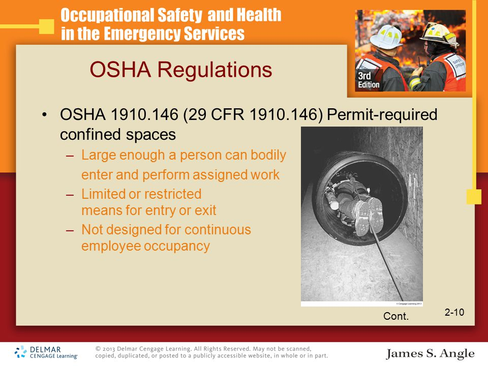 OSHA Regulations OSHA 1910.146 (29 CFR 1910.146) Permit-required confined spaces –Large enough a person can bodily enter and perform assigned work –Limited or restricted means for entry or exit –Not designed for continuous employee occupancy Cont.