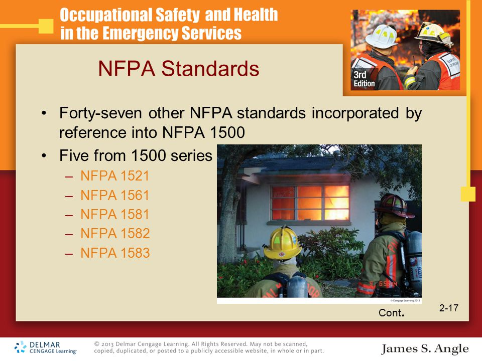 NFPA Standards Forty-seven other NFPA standards incorporated by reference into NFPA 1500 Five from 1500 series –NFPA 1521 –NFPA 1561 –NFPA 1581 –NFPA 1582 –NFPA 1583 Cont.