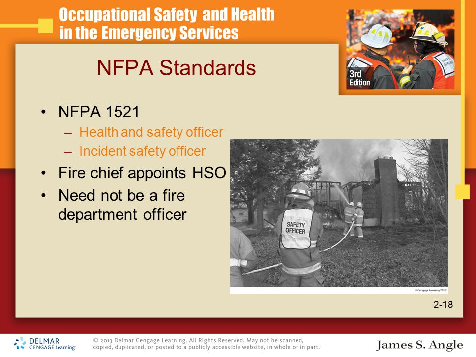 NFPA Standards NFPA 1521 –Health and safety officer –Incident safety officer Fire chief appoints HSO Need not be a fire department officer 2-18