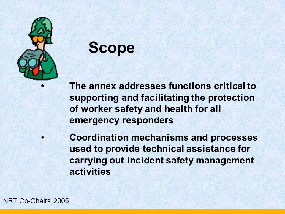 NRT Co-Chairs 2005 The annex addresses functions critical to supporting and facilitating the protection of worker safety and health for all emergency