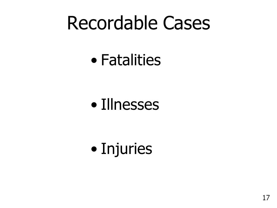 17 Recordable Cases Fatalities Illnesses Injuries