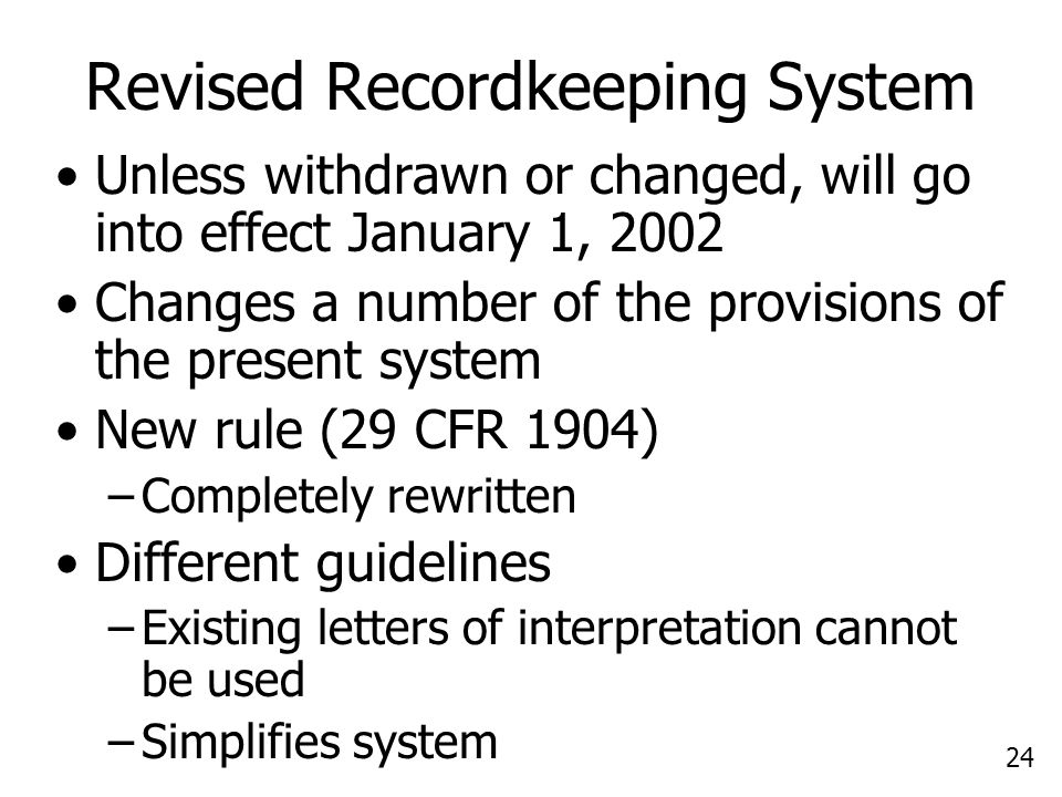 24 Revised Recordkeeping System Unless withdrawn or changed, will go into effect January 1, 2002 Changes a number of the provisions of the present sys