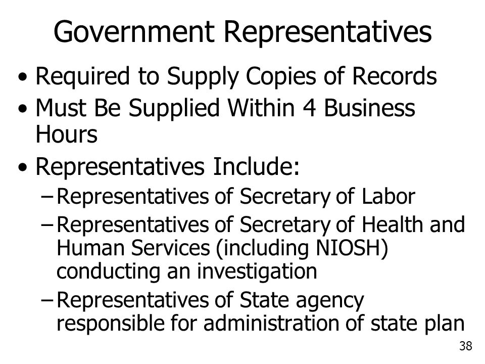38 Government Representatives Required to Supply Copies of Records Must Be Supplied Within 4 Business Hours Representatives Include: –Representatives