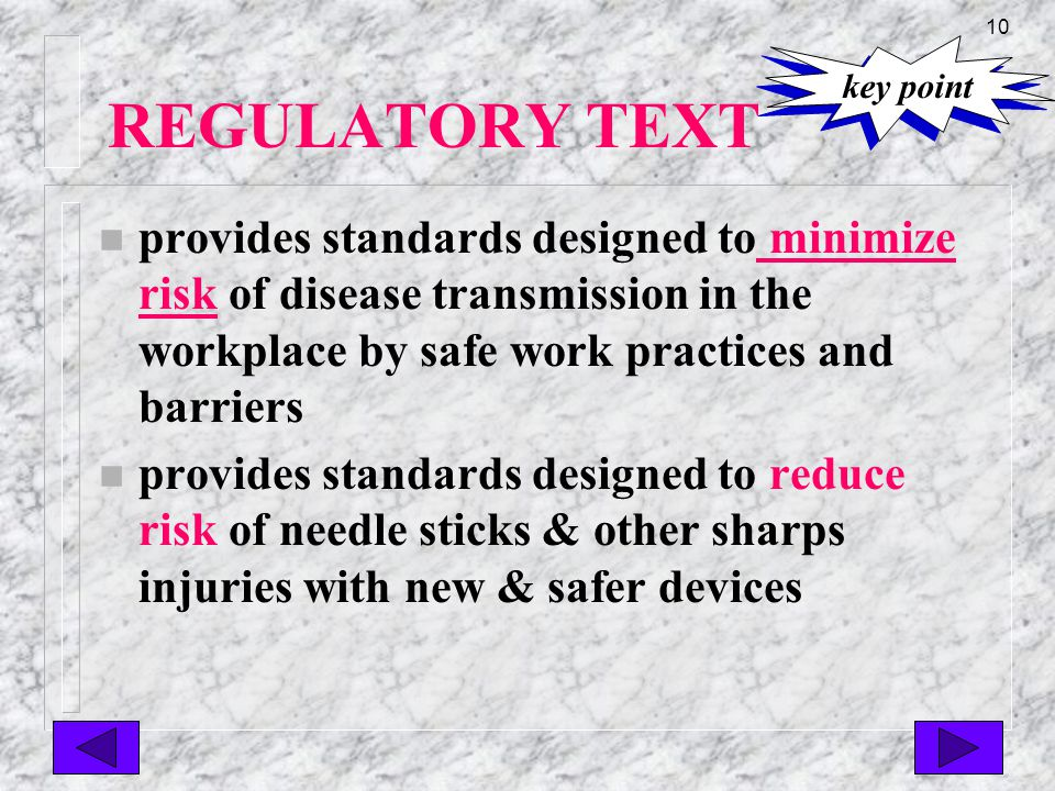 9 REGULATORY TEXT n Occupational Exposure refers to any contact with bloodborne pathogens via needle stick, sharps stick, or splash of contaminated body fluids to the eyes, nose, mouth, or non-intact skin while on duty