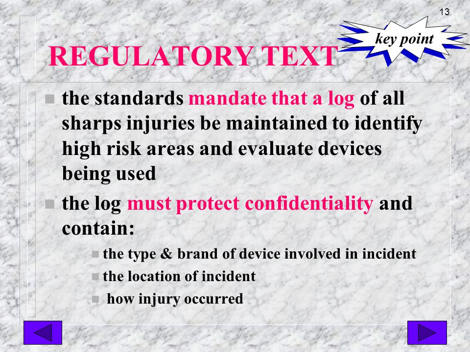 12 REGULATORY TEXT n the standards require non-managerial staff with direct patient care contact be involved in the identification, evaluation & selection of new devices to eliminate sharps injuries key point