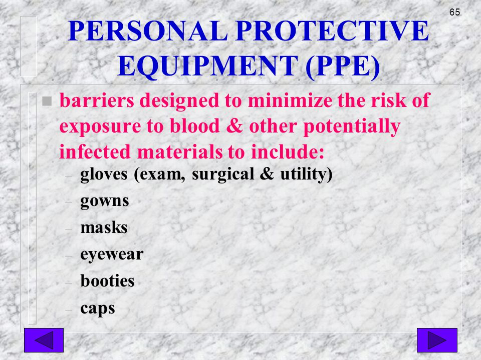 64 STANDARD PRECAUTIONS n PPE after splashed, TOO LATE.