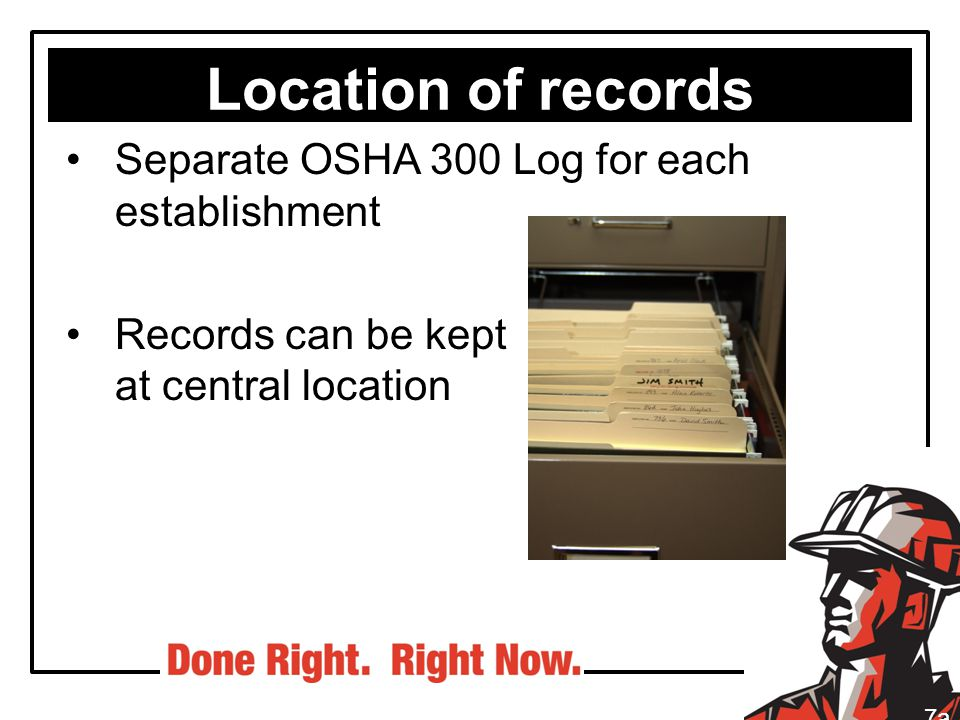 Location of records Separate OSHA 300 Log for each establishment Records can be kept at central location 7a