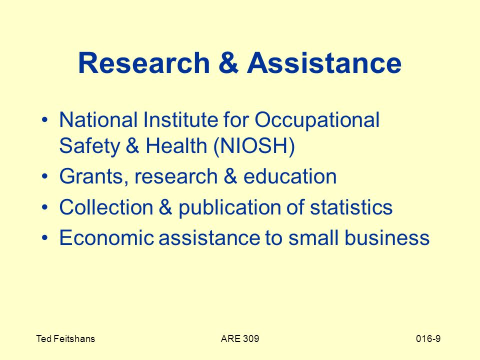 ARE 309Ted Feitshans016-9 Research & Assistance National Institute for Occupational Safety & Health (NIOSH) Grants, research & education Collection & publication of statistics Economic assistance to small business